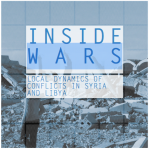 Inside Wars. Local Dynamics of Conflict in Syria and Libya.